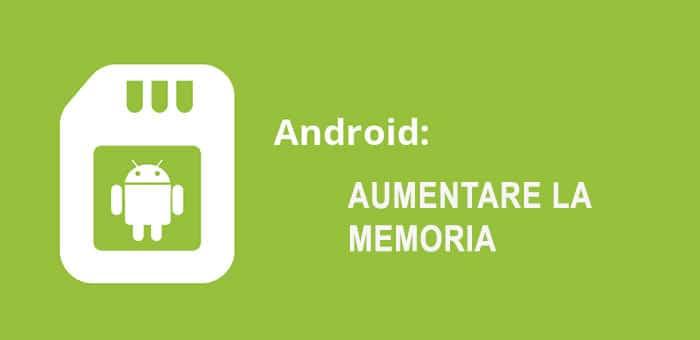 aumentare la memoria dei dispositivi Android